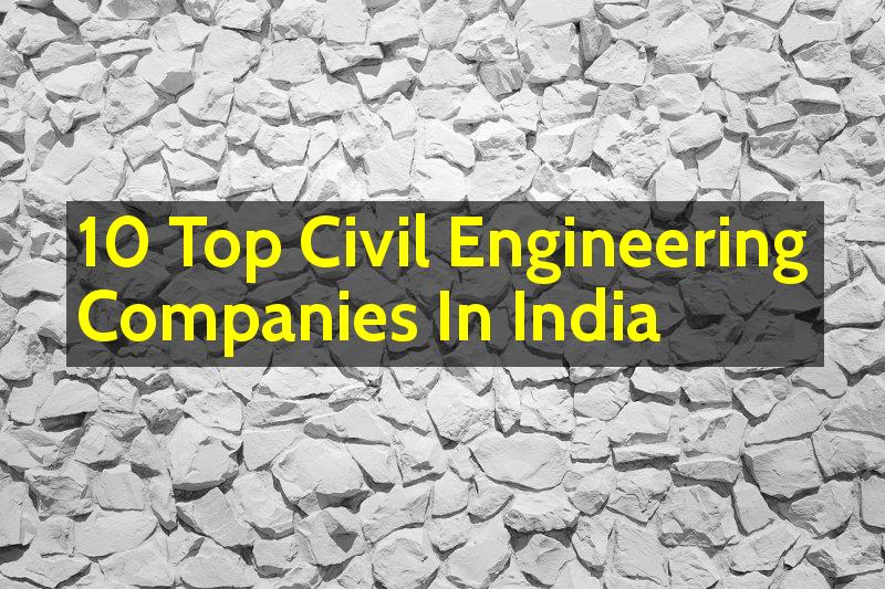 10 Top Civil Engineering Companies In India - Engineering Hint