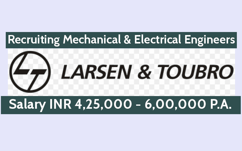L&T Recruiting Mechanical & Electrical Engineers Salary INR